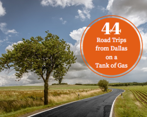 44 Road Trips from Dallas on a Tank of Gas