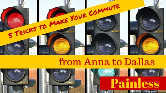 5 Tricks to Make Your Commute from Anna to Dallas Painless