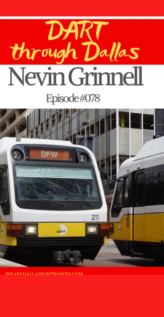 Ep. #078 DART through Dallas Nevin Grinnell