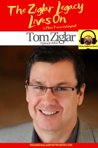 The Ziglar Legacy Lives On with Tom Ziglar | Ep. #094
