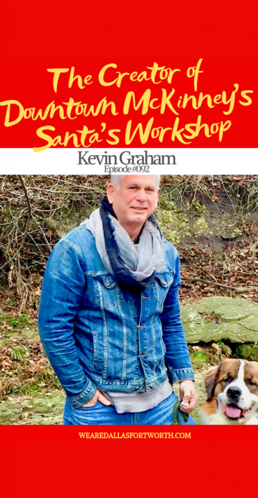 The Creator of Downtown McKinney's Santa Workshop | Ep. #092