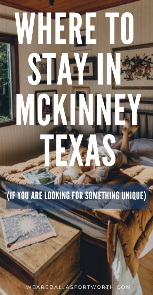 Where to stay in McKinney, if you are looking for something super unique