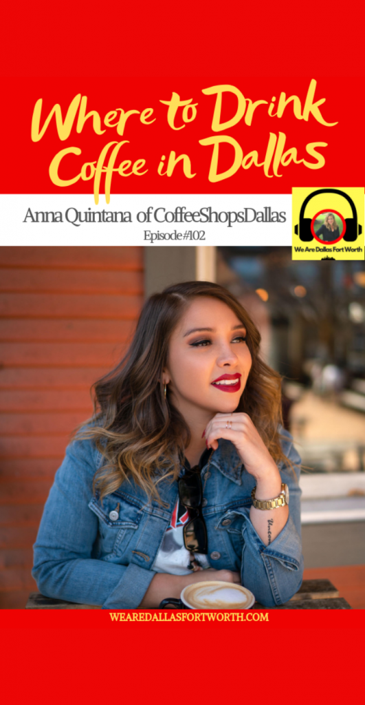Where to Drink Coffee in Dallas with Anna Qunitana of Coffee Shops Dallas | Ep. #102