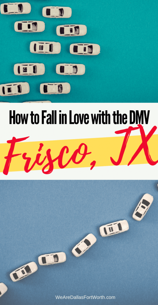 How to Fall in Love with the Frisco Texas DMV (yes, in love!)