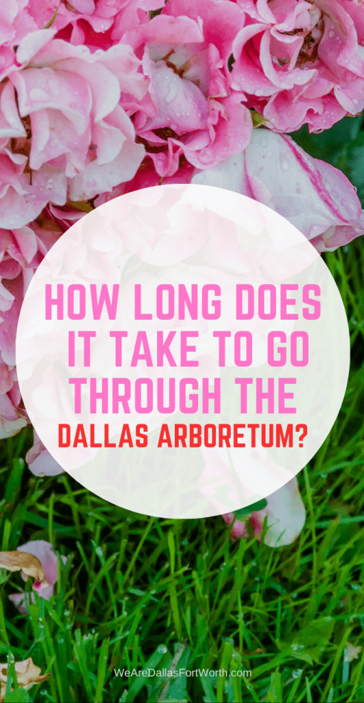 how long does it take to go through the dallas arboretum