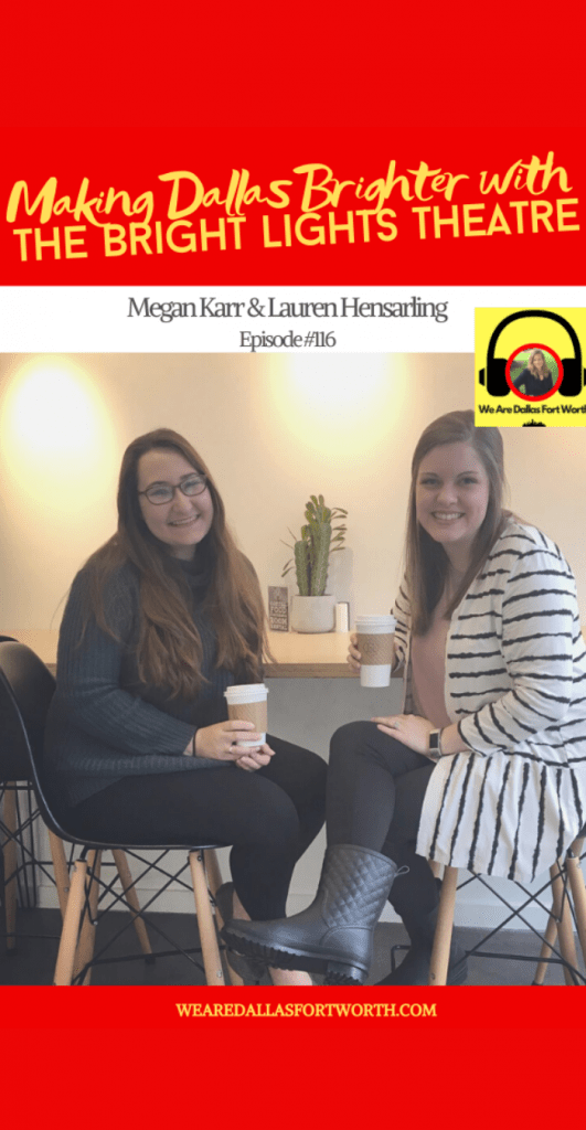 Making Dallas a Brighter Place with Megan Karr of Bright Lights Theatre | Ep. #116
