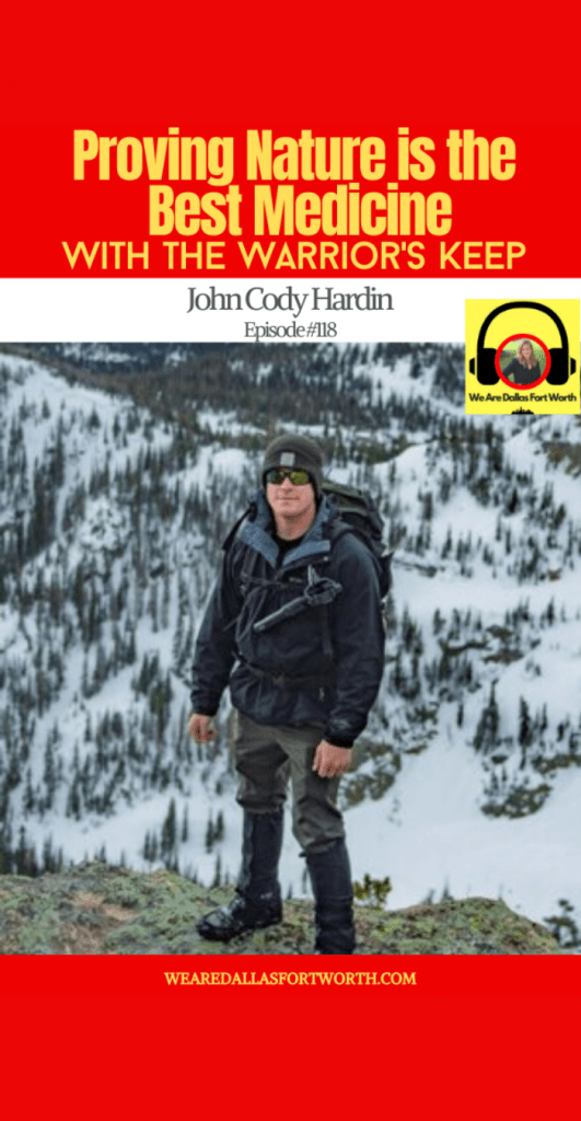 Outdoor Adventure Therapy for Heroes with John Cody Hardin of The Warrior's Keep | Ep. #118